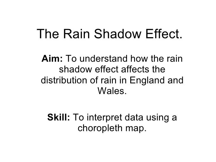 The Rain Shadow Effect. Aim:  To understand how the rain shadow effect affects the distribution of rain in England and Wal...