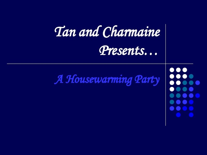 Tan and Charmaine Presents… A Housewarming Party