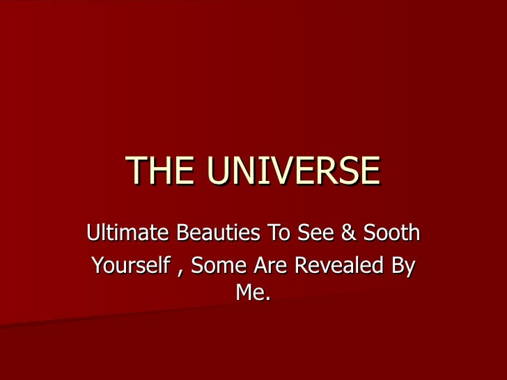 THE UNIVERSE Ultimate Beauties To See & Sooth Yourself , Some Are Revealed By Me.