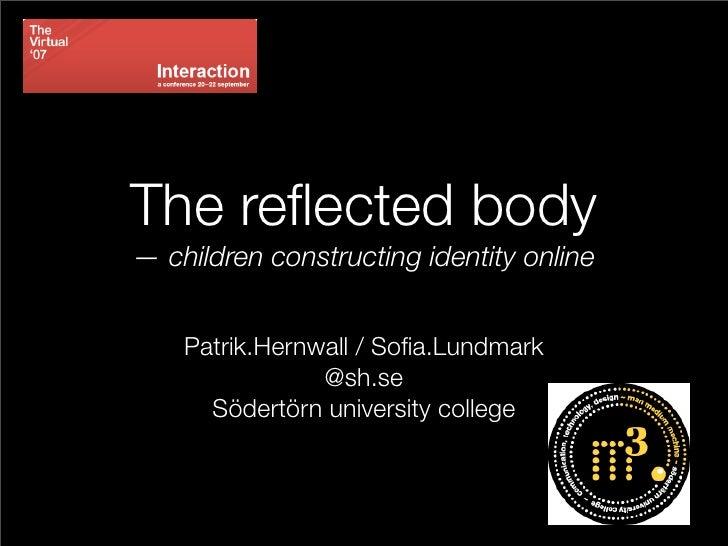 The reflected body — children constructing identity online       Patrik.Hernwall / Sofia.Lundmark                 @sh.se    ...