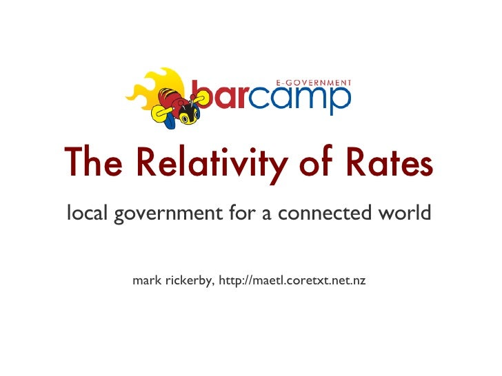The Relativity of Rates local government for a connected world        mark rickerby, http://maetl.coretxt.net.nz