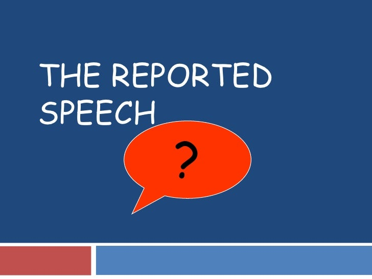 THE REPORTED SPEECH<br />?<br />