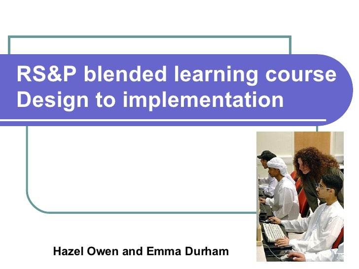 RS&P blended learning course Design to implementation   Hazel Owen and Emma Durham