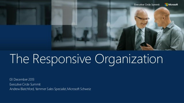 The Responsive Organization 03 December 2013 Executive Circle Summit Andrew Blatchford, Y ammer Sales Specialist, Microsof...