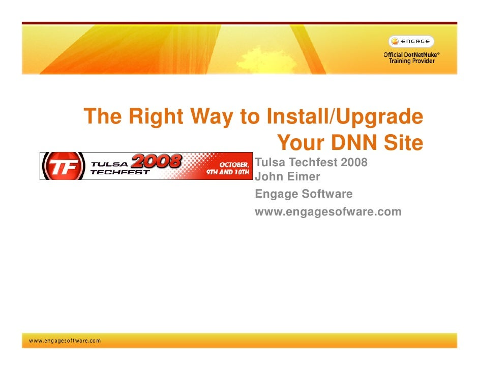 The Right Way to Install/Upgrade                   Your DNN Site                 Tulsa Techfest 2008                 John ...