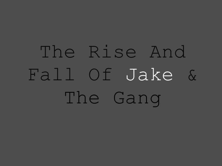 The Rise And Fall Of  Jake  &  The Gang