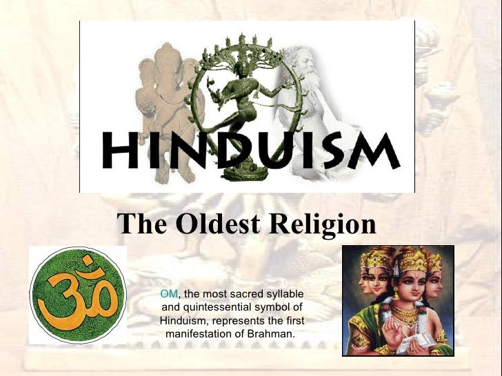 The Oldest Religion OM , the most sacred syllable and quintessential symbol of Hinduism, represents the first manifestatio...