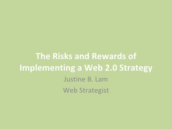 The Risks and Rewards of Implementing a Web 2.0 Strategy Justine B. Lam Web Strategist