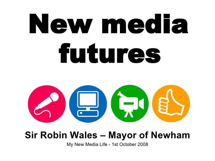 New media  futures Sir Robin Wales – Mayor of Newham My New Media Life - 1st October 2008