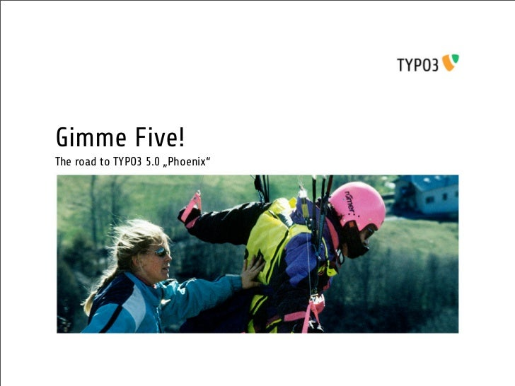 "Gimme Five!The road to TYPO3 5.0 ""Phoenix"""