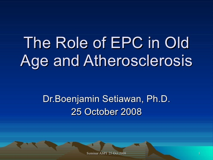 The Role of EPC in Old Age and Atherosclerosis Dr.Boenjamin Setiawan, Ph.D. 25 October 2008