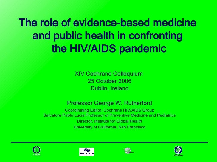 The role of evidence-based medicine  and public health in confronting  the HIV/AIDS pandemic XIV Cochrane Colloquium  25 O...