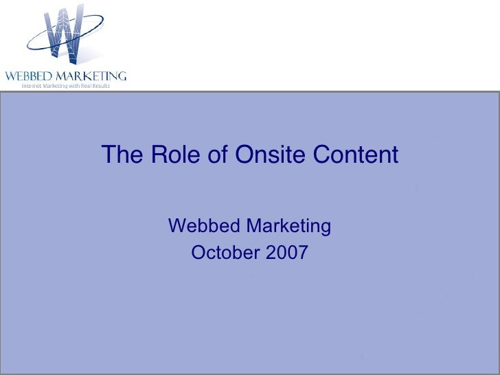 The Role of Onsite Content Webbed Marketing October 2007