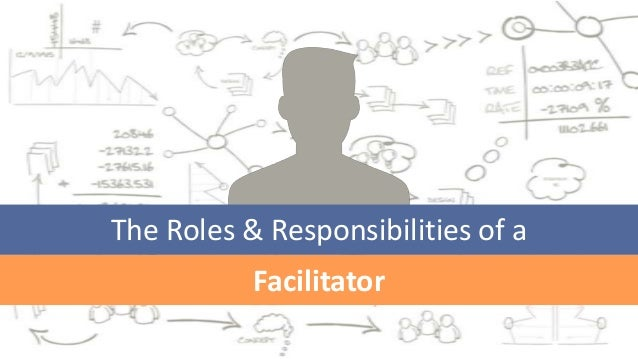 The Roles & Responsibilities of a Facilitator