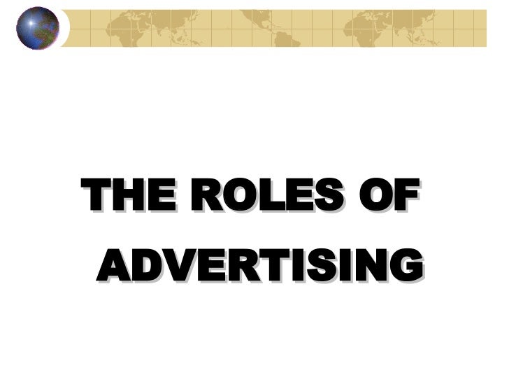 <ul><li>THE ROLES OF </li></ul><ul><li>ADVERTISING </li></ul>