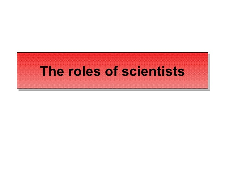 The Roles Of Scientists
