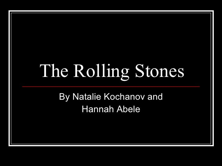 The Rolling Stones By Natalie Kochanov and Hannah Abele