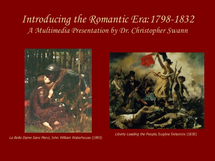 Introducing the Romantic Era:1798-1832 A Multimedia Presentation by Dr. Christopher Swann Liberty Leading the People,  Eug...