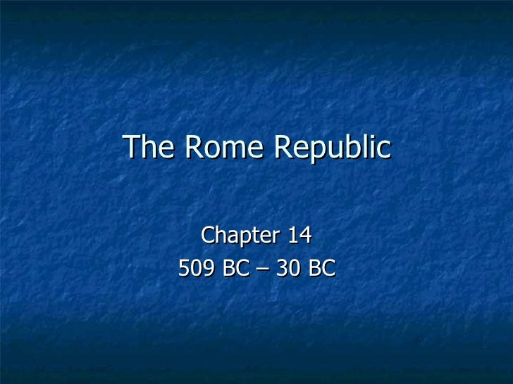 The Rome Republic Chapter 14 509 BC – 30 BC