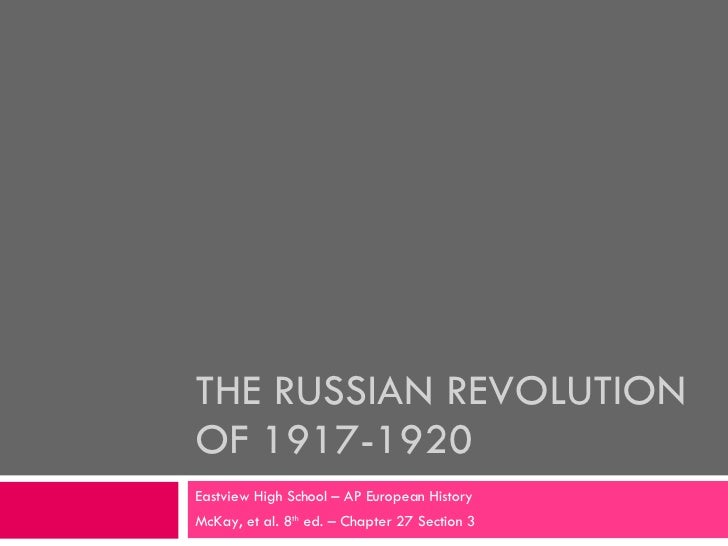 THE RUSSIAN REVOLUTION OF 1917-1920 Eastview High School – AP European History McKay, et al. 8 th  ed. – Chapter 27 Sectio...