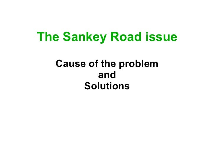 The Sankey Road issue Cause of the problem and Solutions