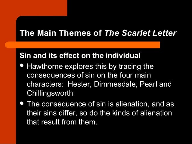 the scarlet letter themes of sin At a glance sin is the central theme of the scarlet lettergiven that hester's sin was committed at a time when her husband was presumed dead, her punishment seems disproportional to the crime: she wears the scarlet letter.