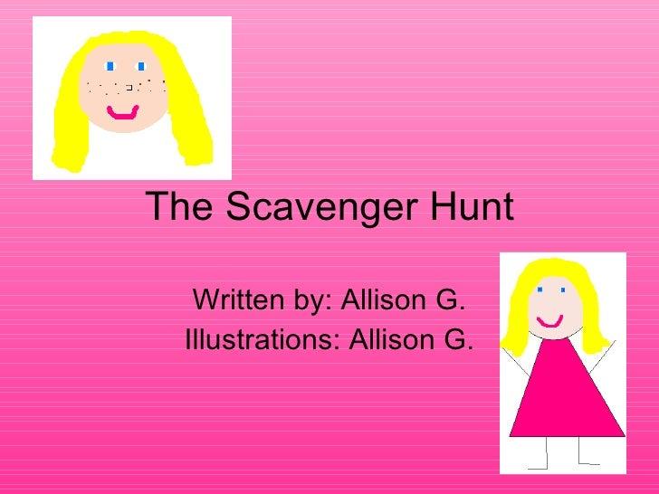 The Scavenger Hunt Written by: Allison G. Illustrations: Allison G.