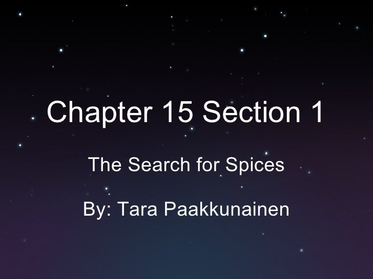 Chapter 15 Section 1 The Search for Spices By: Tara Paakkunainen