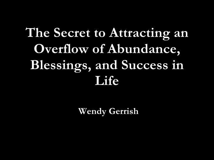 The Secret to Attracting an Overflow of Abundance, Blessings, and Success in Life Wendy Gerrish