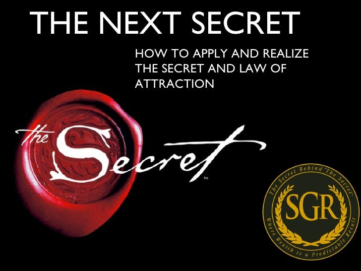 THE NEXT SECRET HOW TO APPLY AND REALIZE THE SECRET AND LAW OF ATTRACTION