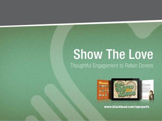 #npEXPERTS | www.blackbaud.com/npexperts | by John Haydon Show The Love Thoughtful Engagement to Retain Donors www.blackba...