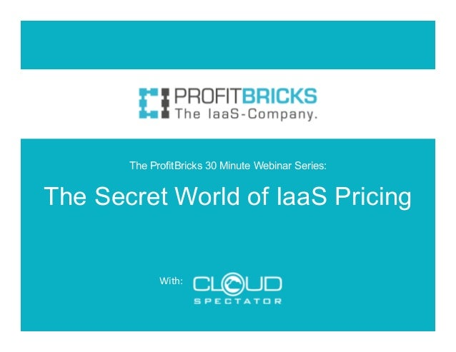 The Secret World of IaaS Pricing With: The ProfitBricks 30 Minute Webinar Series: