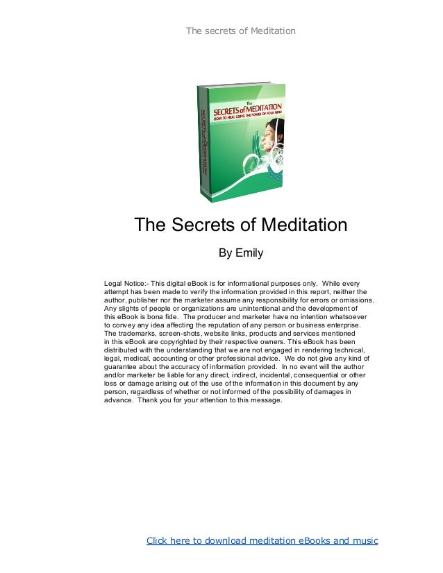 The secrets of Meditation         The Secrets of Meditation                                    By EmilyLegal Notice:- This...
