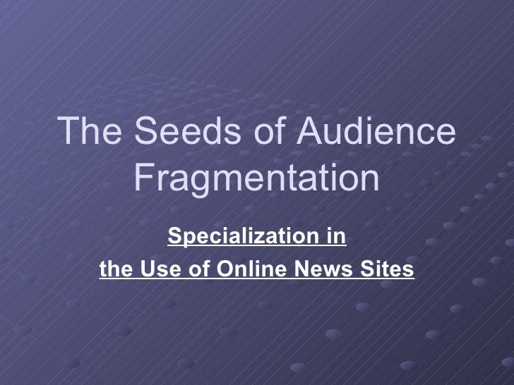 The Seeds of Audience Fragmentation Specialization in the Use of Online News Sites