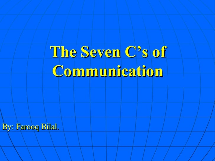 The Seven C's of Communication By: Farooq Bilal.