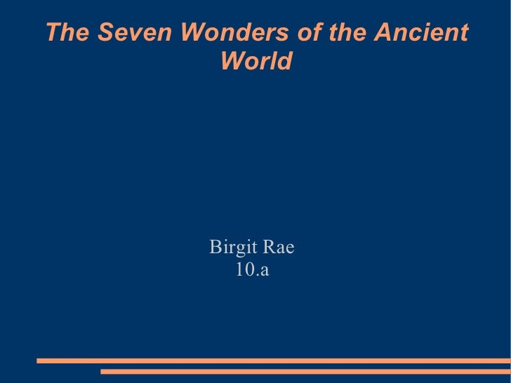 The Seven Wonders of the Ancient World Birgit Rae 10.a