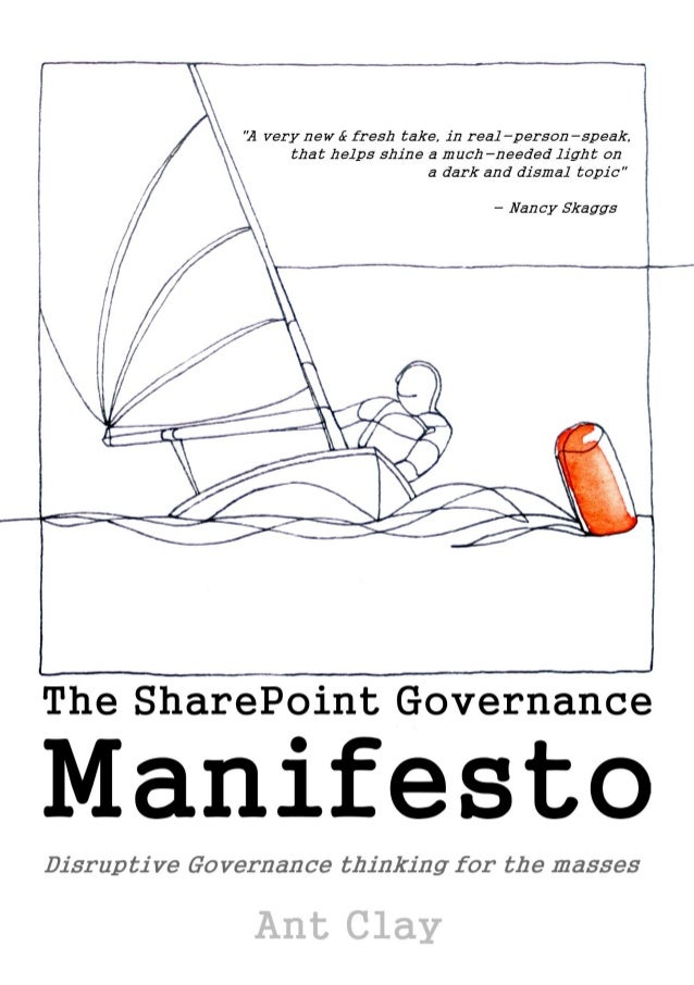 The SharePointGovernance ManifestoDisruptive Governance thinkingfor the massesAnt ClayThis book is for sale at http://lean...