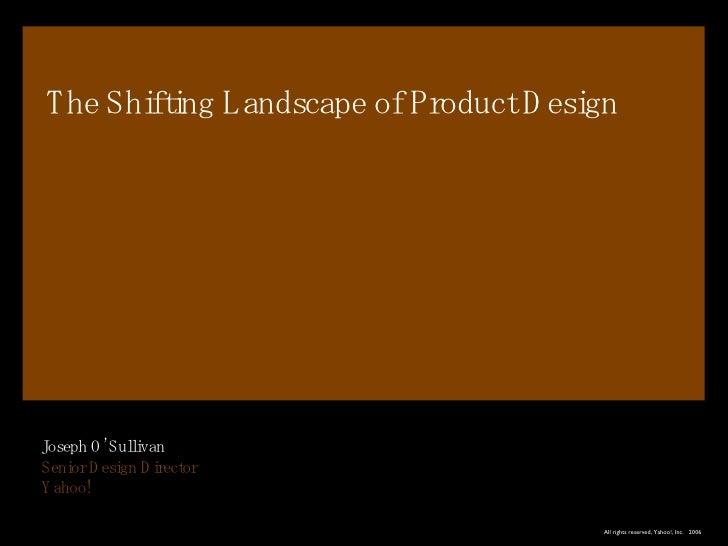 The Shifting Landscape of Product Design Joseph O'Sullivan Senior Design Director Yahoo!