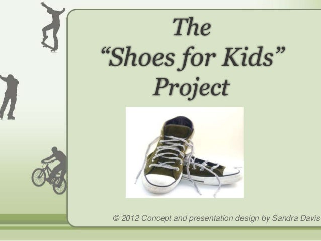 """The """"Shoes for Kids"""" Project © 2012 Concept and presentation design by Sandra Davis"""