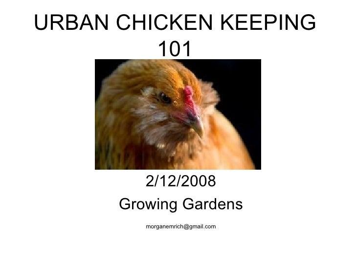 URBAN CHICKEN KEEPING 101 2/12/2008 Growing Gardens [email_address]