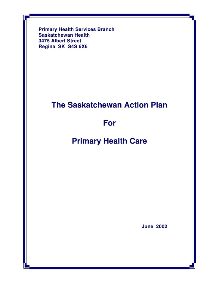 Primary Health Services Branch Saskatchewan Health 3475 Albert Street Regina SK S4S 6X6          The Saskatchewan Action P...