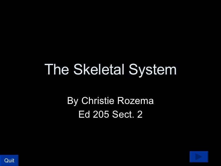 The Skeletal System By Christie Rozema Ed 205 Sect. 2 Quit