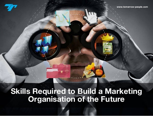 Skills required to Build a Marketing Organisation of the Future | Tomorrow People