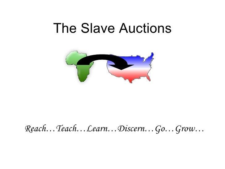 The Slave Auctions Reach…Teach…Learn…Discern…Go…Grow…
