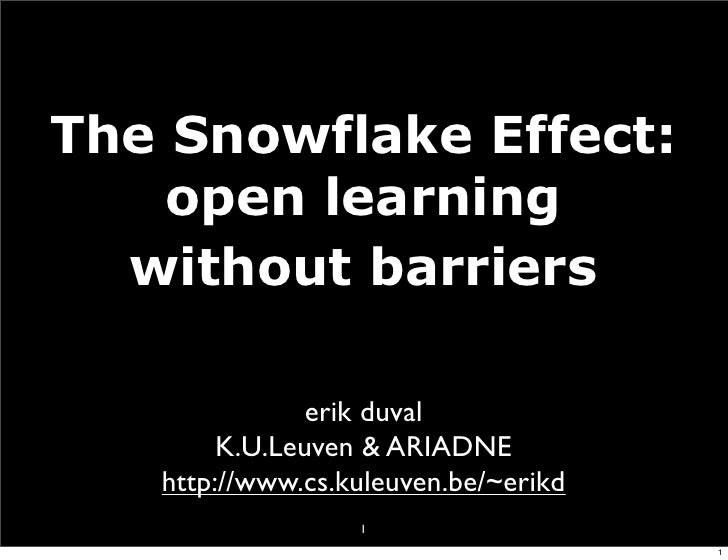 The Snowflake Effect:     open learning   without barriers                 erik duval         K.U.Leuven & ARIADNE    http...