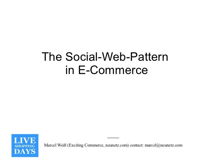 The Social-Web-Pattern    in E-CommerceMarcel Weiß (Exciting Commerce, neunetz.com) contact: marcel@neunetz.com