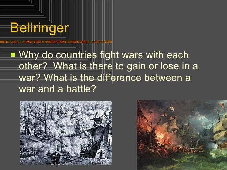 Bellringer <ul><li>Why do countries fight wars with each other?  What is there to gain or lose in a war? What is the diffe...