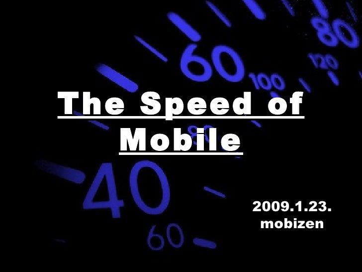 2009.1.23. mobizen The Speed of Mobile