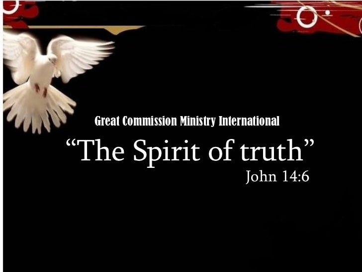 """ The Spirit of truth"" John 14:6 Great Commission Ministry International"