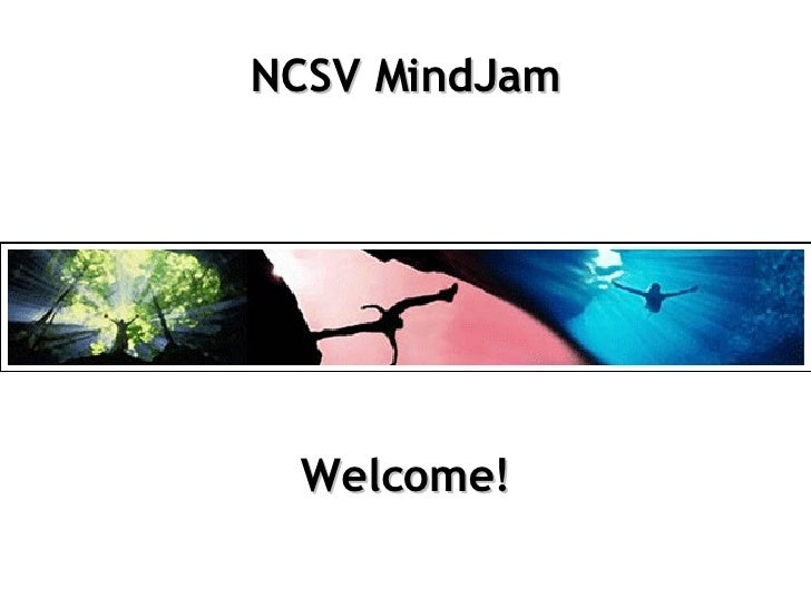 NCSV MindJam Welcome!